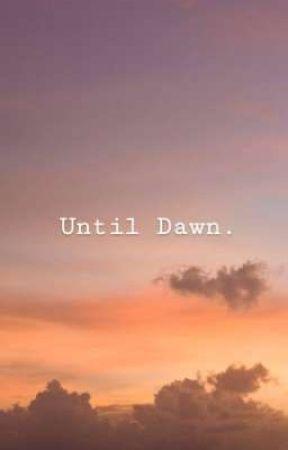 Until Dawn. - unerwünschter Gast - Wattpad