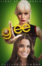 Light Up the World (Glee ~ Book Two) by catisnotademonn