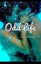 Odd Life by fancierthaniggy