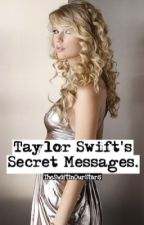 Taylor Swift's Secret Messages. by TheSwiftInOurStars