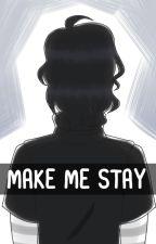 Make me stay [an original story] by AlphaOmegaEpsilon