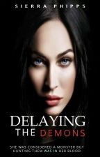 Delaying The Demons by StoryWritersNeverLie