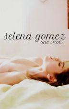 Selena Gomez One Shots by lcseyoutoloveme
