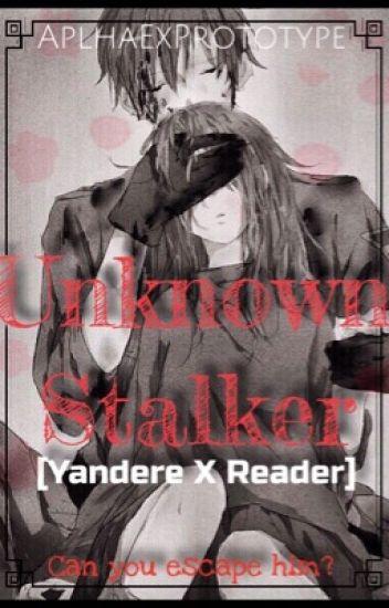 The Unknown Stalker [Yandere X Female Reader] - Delta Morgan