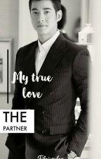My True Love The Partner(SLOW UPDATE)✔ by navapaiboon