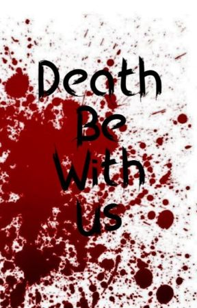 Death Be With Us by ForgottenFantasy1