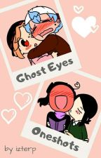 Ghost Eyes Oneshots Collection by IzTerp