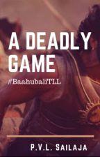 A Deadly Game #BaahubaliTLL by shailajapvl
