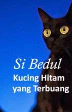 Si Bedul: Kucing Hitam yang Terbuang by agungsatriawan008