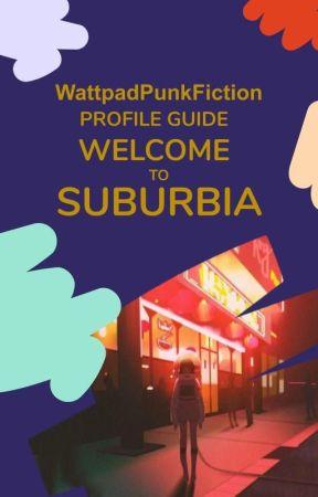 Welcome To Suburbia: WattpadPunkFiction Profile Guide by WattpadPunkFiction