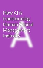 How AI is transforming Human Capital Management Industry by marketsnmarkets39