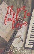 If we Fall in Love  by kookietaekat