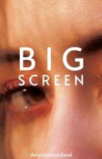 Big Screen by delusionalandsad