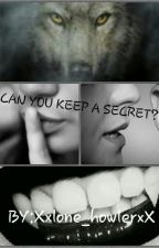 Can You Keep a Secret?(UNDER EDITING) by Xxlone_howlerxX
