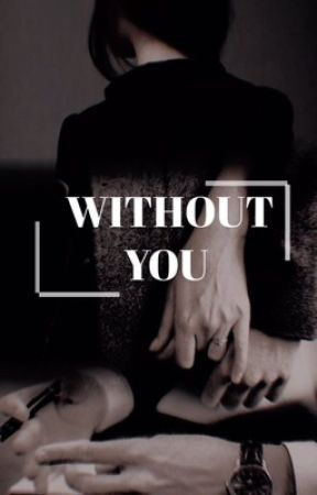 Without You ✔️ (completed) by saltysarrah