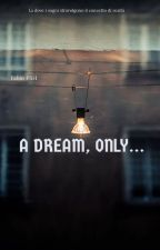 A Dream, Only... by fabiopsh