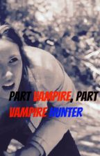 Part Vampire, Part Vampire Hunter by Fairclaire