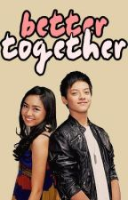 Better Together [KathNiel] by nakanamputek