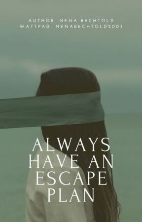 Always have an escape plan (not finished) by nenabechtold2003