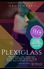 Plexiglass by droptheact_