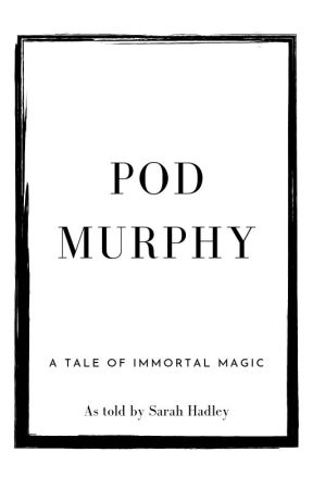 Pod Murphy: A Tale of Immortal Magic by sarahhadleywrites