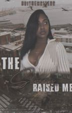 The Streets Raised Me ( Coming Soon ) by BriTheWriterr