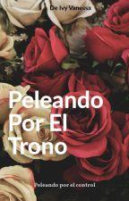 - Peleando Por El Trono - by IVYKINGQUEENdU