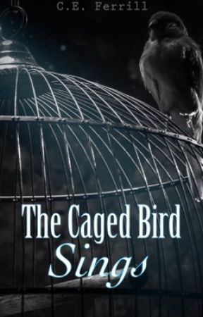 The Caged Bird Sings by CEFerrill