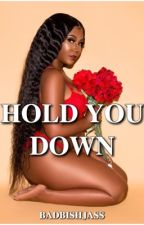 Hold you down  by BAdbishjass