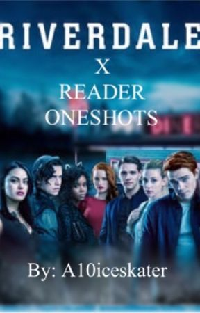 Riverdale x Reader Oneshots by A10iceskater