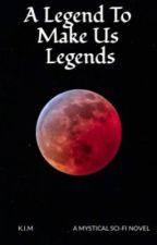 A Legend To Make Us Legends by AstroBel44