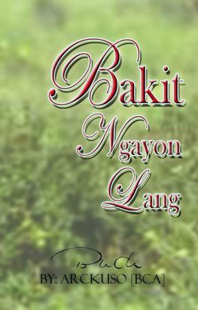 Bakit Ngayon Lang by ArcKuso