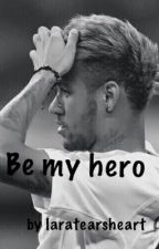Be my Hero. (Neymar Ff) ✔️ by Laratearsheart