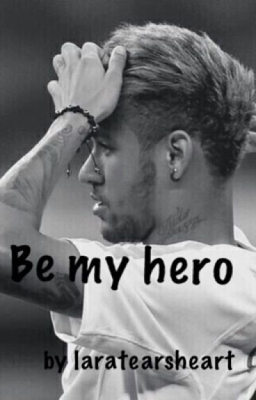 Be my Hero. (Neymar Ff) ✔️