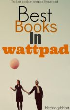 Best Books In Wattpad by ExtraCandyLove
