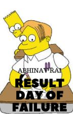 Result Day of a Failure by AbhinavRai3