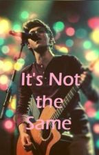 It's Not the Same... by MariaHays4