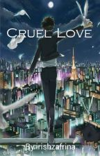 CRUEL LOVE (slow Update)  by irishzafrina