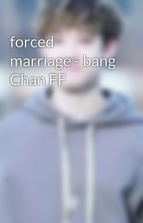 forced marriage - bang Chan FF - Introduction - Wattpad