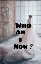 WHO AM I NOW ? by carremell