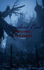 Resident Evil Imagines/One shots by mindaniiixx
