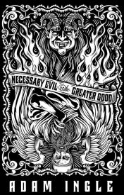 Necessary Evil and the Greater Good - A novel by deadregime
