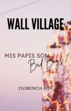 MIS PAPIS SON BAD BOYS [WALLVILLAGE #1.1] by FlorenciaBon