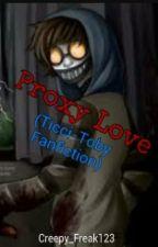 Proxy Love (Ticci Toby Fanfiction) by Creepy_Freak123