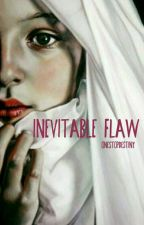 Inevitable Flaw   Wattys2016 by OneStopDestiny