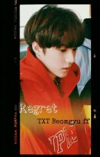 REGRET : TXT Beomgyu FF by lifeiskpop09