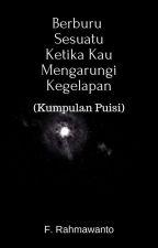 Berburu Sesuatu Ketika Kau Mengarungi Kegelapan (Kumpulan Puisi) by frahmawanto91