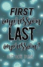 First Impression Last Impression? by AgentBlueEagle25