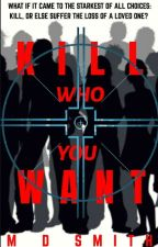 KILL WHO YOU WANT (re-edited version) by bigimp