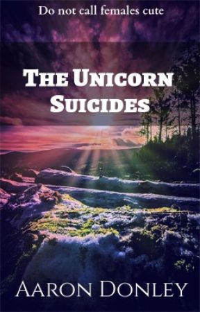 The Unicorn Suicides by RealAaronDonley